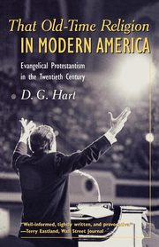 That Old-Time Religion in Modern America, Hart Darryl G.