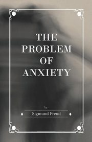 The Problem of Anxiety, Freud Sigmund