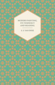 Modern Painting, Its Tendency and Meaning, Dine S. S. Van
