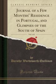 Journal of a Few Months' Residence in Portugal, and Glimpses of the South of Spain, Vol. 1 of 2 (Classic Reprint), Quillinan Dorothy Wordsworth