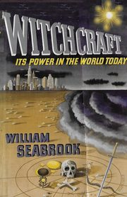 Witchcraft Its Power in the World Today, Seabrook William B.