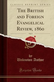 The British and Foreign Evangelical Review, 1860, Vol. 9 (Classic Reprint), Author Unknown