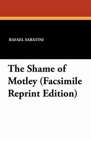 The Shame of Motley (Facsimile Reprint Edition), Sabatini Rafael