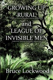 Growing Up Rural and League of Invisible Men, Lockwood Bruce