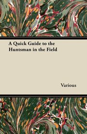 A Quick Guide to the Huntsman in the Field, Various