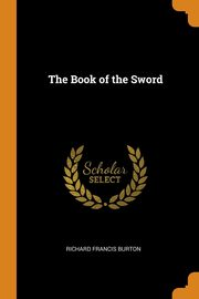 The Book of the Sword, Burton Richard Francis
