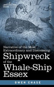 Narrative of the Most Extraordinary and Distressing Shipwreck of the Whale-Ship Essex, Chase Owen
