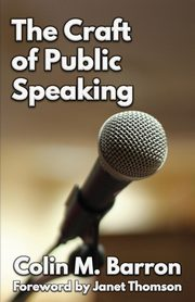 The Craft of Public Speaking, Barron Colin M