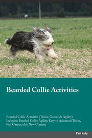 Bearded Collie Activities Bearded Collie Activities (Tricks, Games & Agility) Includes, Kelly Paul