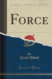 Force (Classic Reprint), Abbott Jacob