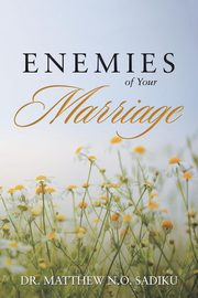 Enemies of Your Marriage, Sadiku Dr. Matthew N.O.