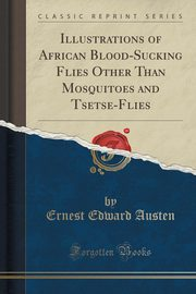 Illustrations of African Blood-Sucking Flies Other Than Mosquitoes and Tsetse-Flies (Classic Reprint), Austen Ernest Edward