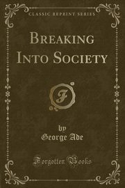 Breaking Into Society (Classic Reprint), Ade George