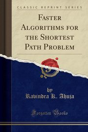 Faster Algorithms for the Shortest Path Problem (Classic Reprint), Ahuja Ravindra K.
