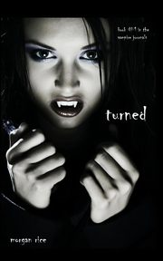 Turned (Book #1 in the Vampire Journals), Rice Morgan