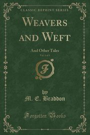Weavers and Weft, Vol. 1 of 3, Braddon M. E.