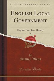 English Local Government, Vol. 1, Webb Sidney