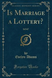 Is Marriage a Lottery?, Adams Evelyn