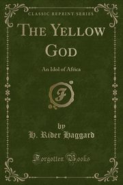 ksiazka tytuł: The Yellow God autor: Haggard H. Rider
