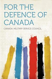 For the Defence of Canada, Council Canada. Military Service