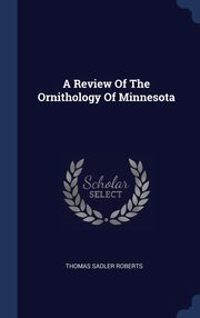 A Review Of The Ornithology Of Minnesota, Roberts Thomas Sadler