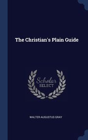 The Christian's Plain Guide, Gray Walter Augustus