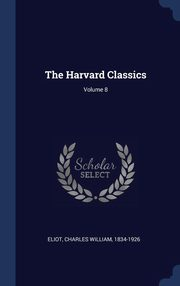 The Harvard Classics; Volume 8, Eliot Charles William 1834-1926
