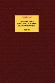 The Decline and Fall of the Roman Empire (vol. 3), Gibbon Edward