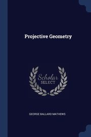 Projective Geometry, Mathews George Ballard