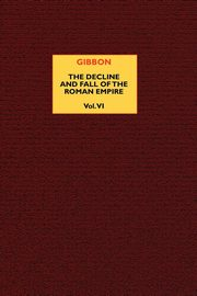 The Decline and Fall of the Roman Empire (vol. 6), Gibbon Edward