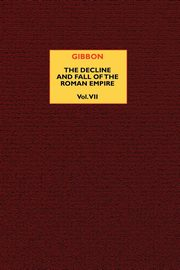The Decline and Fall of the Roman Empire (vol. 7), Gibbon Edward
