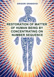 Restoration of Matter of Human Being by Concentrating on Number Sequence, Grabovoi Grigori