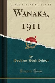 Wanaka, 1911 (Classic Reprint), School Spokane High