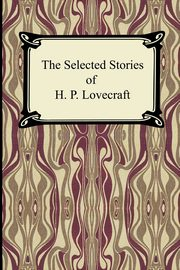 The Selected Stories of H. P. Lovecraft, Lovecraft H. P.