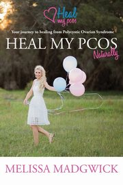 Heal My PCOS Naturally, Madwick Melissa