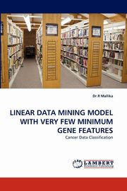 Linear Data Mining Model with Very Few Minimum Gene Features, Mallika R.