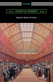 Robert's Rules of Order (Revised for Deliberative Assemblies), Robert Henry M.