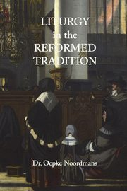 Liturgy in the Reformed Tradition, Noordmans Oepke