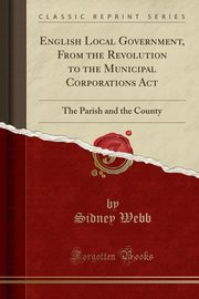 English Local Government, From the Revolution to the Municipal Corporations Act, Webb Sidney