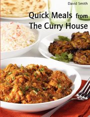 ksiazka tytuł: Quick Meals from The Curry House autor: Smith David