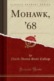 Mohawk, '68 (Classic Reprint), College North Adams State
