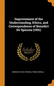 Improvement of the Understanding, Ethics, and Correspondence of Benedict De Spinoza (1901), De Spinoza Benedictus