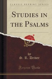 Studies in the Psalms (Classic Reprint), Driver S. R.