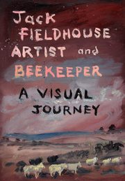 Artist and Beekeper - A Visual Journey, Fieldhouse Jack