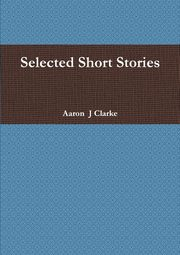 Selected Short Stories, Clarke Aaron  J