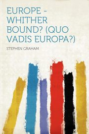 Europe - Whither Bound? (Quo Vadis Europa?), Graham Stephen