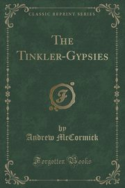 The Tinkler-Gypsies (Classic Reprint), McCormick Andrew