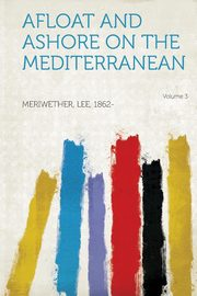 Afloat and Ashore on the Mediterranean Volume 3, 1862- Meriwether Lee