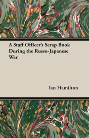 A Staff Officer's Scrap Book During the Russo-Japanese War, Hamilton Ian Qc