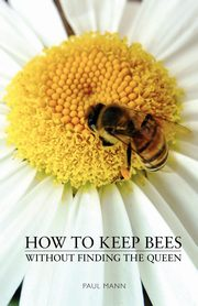 How to Keep Bees, Without Finding the Queen, Mann Paul